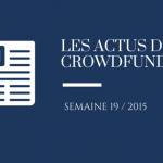 Les actualités du crowdfunding de la semaine 19 de 2015