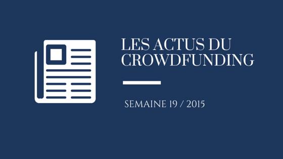 Les actualités du crowdfunding et crowdlending de la semaine 19 de 2015