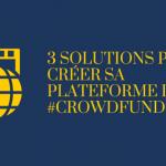 3 solutions pour créer sa plateforme de crowdfunding ?