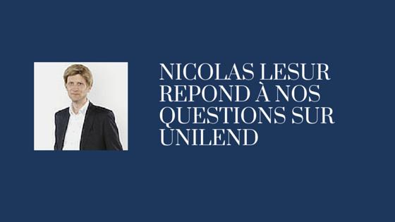 Interview exclusive de Nicolas LESUR d'Unilend