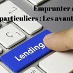 Emprunter sans les banques : Les avantages