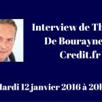Interview de Thomas De Bourayne – Credit.fr – Mardi 12 janvier 2016 à 20h15