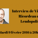 Interview en direct de Vincent Ricordeau – Lendopolis – Mardi 9 février 2016