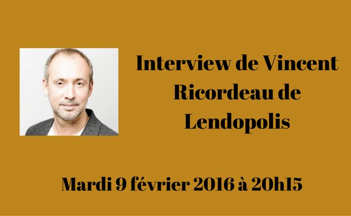 Interview Vincent Ricordeau de Lendopolis par Mathieu George de Crowdlending.fr