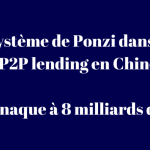 [Chine] Une plateforme P2P détourne près de 8 milliards de dollars