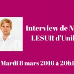 Interview de Nicolas LESUR – Unilend – 8 mars 2016 à 20h15