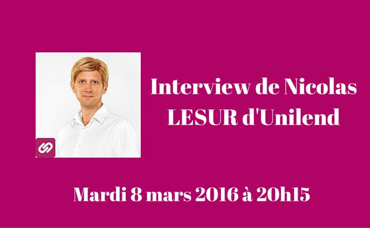 Interview de Nicolas LESUR d'Unilend - Mardi 8 mars 2016