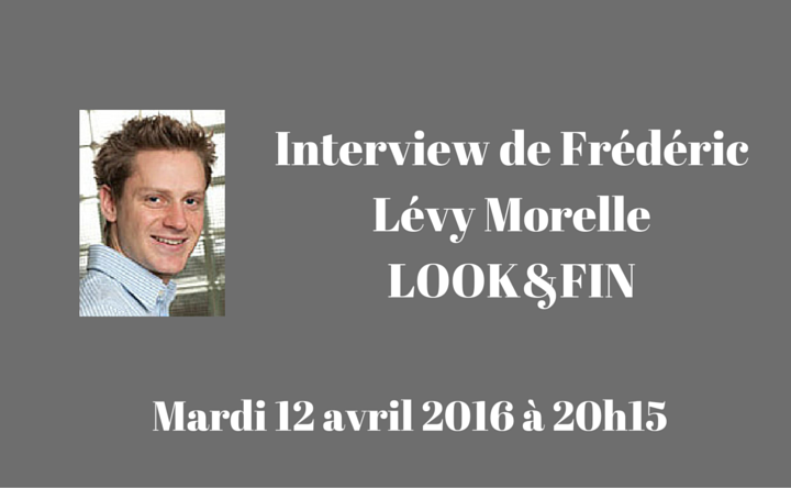 Interview de Frédéric Lévy Morelle de Look and Fin par Mathieu George de Crowdlending.fr