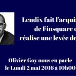 Lendix fait l'acquisition de Finsquare et lève 12 millions d'euros : olivier GOY nous en parle le 2 mai 2016 à 10h
