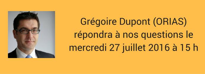 Interview de Gregoire Dupont - ORIAS - 27 juillet 2016