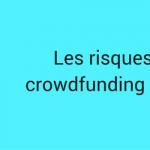 Les risques du crowdfunding immobilier
